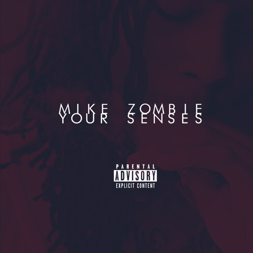 Mike Zombie - Your Senses (Prod. by Beasley Bangorz)