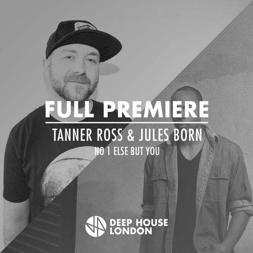 Full premiere tanner ross jules born no 1 else but for Deep house london