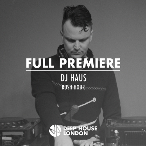 Full Premiere: DJ Haus - Rush Hour