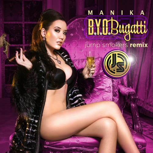 Manika - B.Y.O.Bugatti - Jump Smokers Remix