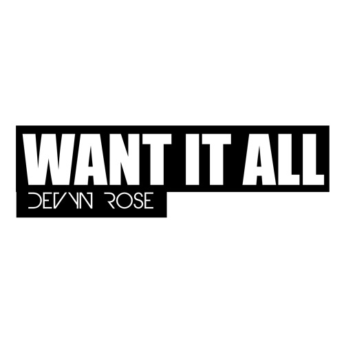 Want It All - Dirty (available for download only @ shop.devynrose.com)