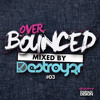 Download Destroy3r - Over Bounced #03 [PODCAST] Mp3