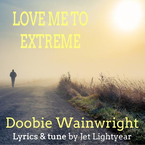 24: Love Me To Extreme - Doobie Wainwright