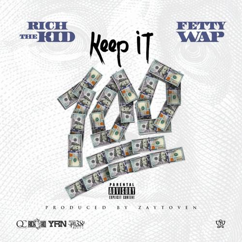 Rich The Kid - Keep It 100 Ft. Fetty Wap (Prod By Zaytoven)