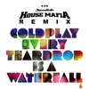 Every Teardrop Is A Waterfall [Coldplay Vs. Swedish House Mafia] (layered)(split)