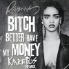 Rihanna - Bitch Better Have My Money (Karetus Remix)*FREE DOWNLOAD*