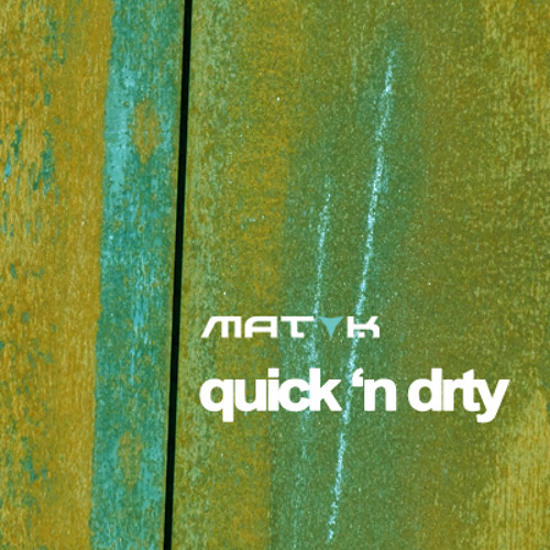 MAT K - Quick 'n Drty (Drty Mix)