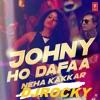 Neha Kakkar - Johny Ho Dafaa