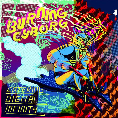 Burning Cyborg - Entering Digital Infinity