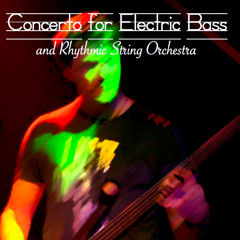 Concerto For Electric Bass & Rhythmic String Orchestra