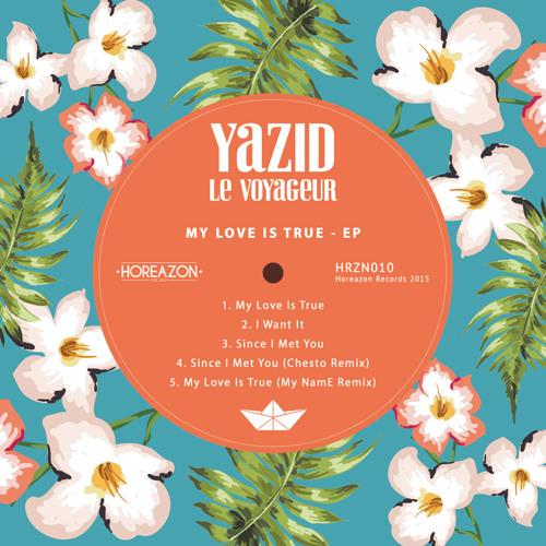 Yazid Le Voyageur - My Love Is True