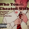 King Ralo - Who You Cheat With ft. Mr. Wright x Li'Redd.  [Prod. By Chef Slim]