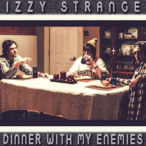 Izzy Strange-Dinner With My Enemies