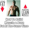 How You Can Build Muscle and Lose Fat at the Same Time