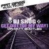 Dj Shog - Get Out (Of My Way) (Mr Matt Bootleg) #Support Dj X-Meen