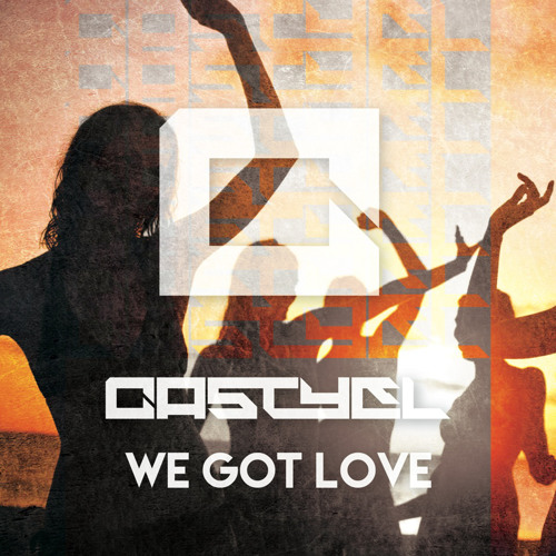 "Castyel - ""We Got Love"" [Extended Version]"