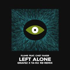 Flume - Left Alone feat. Chet Faker (Gravez x Ta-ku Re-remix)