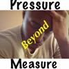 Pressure Beyond Measure