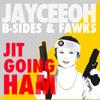 Jayceeoh, B-Sides  Fawks - JIT GOING HAM (Original Mix)