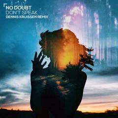 No Doubt - Don't Speak (Dennis Kruissen Remix)