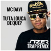 MC Davi - Tu Ta Louca Do Que? (Jozer Trap Remix) BUY = FREE DL!!