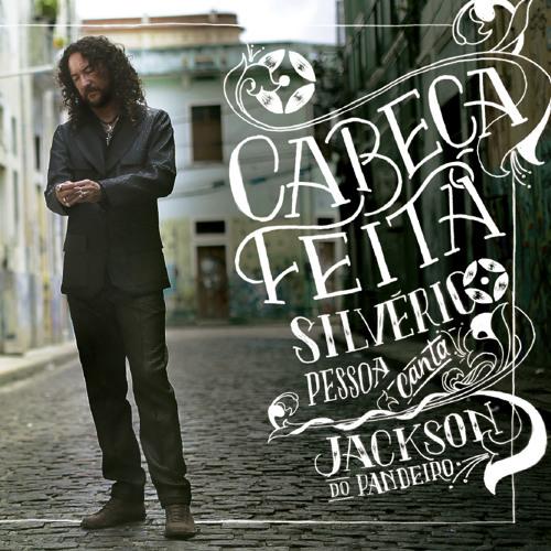 Cabeça Feita - Silvério Pessoa Canta Jackson do Pandeiro