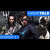 Fan Films, Aquaman, & Gritty Reboots | HawkTalk Podcast Ep. 3