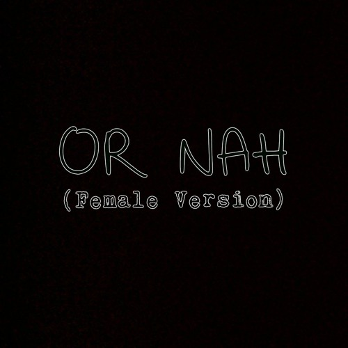Or Nah - Ty Dolla $ign (FEMALE VERSION) (Chrissy cover) by