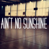 Ain't No Sunshine (Cover) (x  Lido Remix)