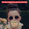 PatrickReza & Maya Payne   If Only (Remix)