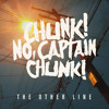 Chunk! No, Captain Chunk! - The Other Line