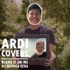 Blame It On Me (Ardi Cover)