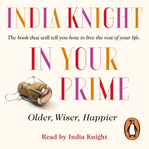 In Your Prime written and read by India Knight (Audiobook Extract)