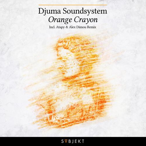 Djuma Soundsystem - Orange Crayon (Alex Dimou Remix)