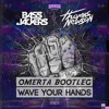 Wave Your Hands (OMERTΔ Bootleg)