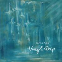 Wallace - Vinyl Skip