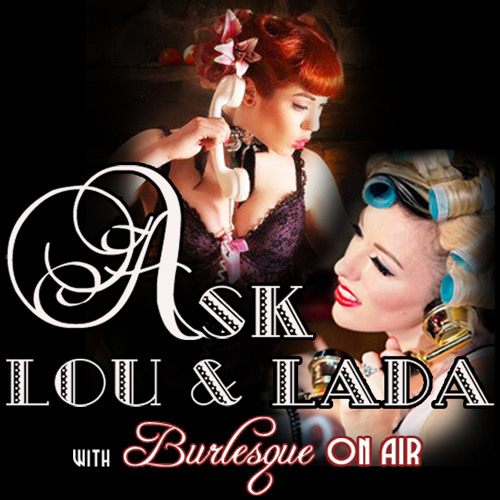 Ask Lou & Lada no 5 with Kitten Natividad & Burlesque on Air