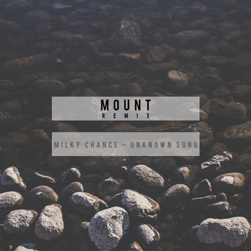 Milky Chance - Unknown Song (MOUNT Remix)