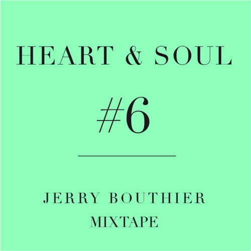 Heart & Soul #6 - FREE DL Jerry Bouthier mixtape