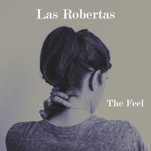 Las Robertas - The Feel