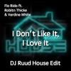 Flo Rida ft. Robin Thicke & Verdine White - I Dont Like It, I Love It (DJ Ruud House Edit)