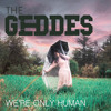 We're Only Human (The Geddes)
