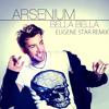 Arsenium - Bella Bella (Eugene Star Radio Edit)