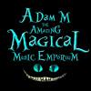 Adam M - The Amazing Magical Music Emporium