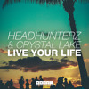Headhunterz & Crystal Lake - Live Your Life (Out Now)