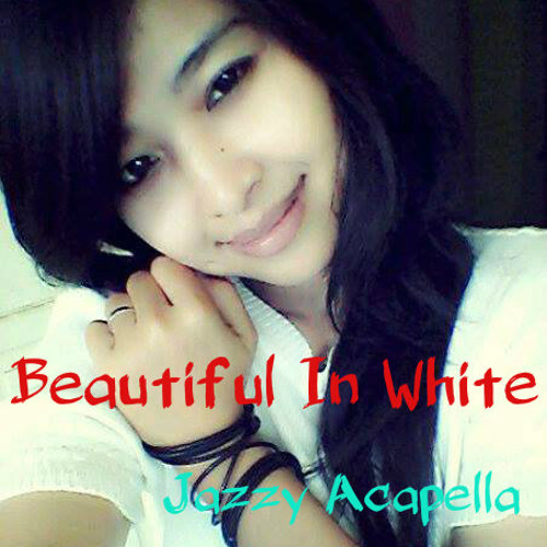Jazzy Acapella Beautiful In White Westlife Cover By Jazzy Acapella