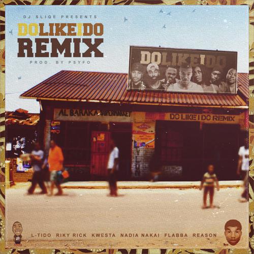 Dj Sliqe  - Do Like I Do Remix(ft RikyRick, L-Tido, Kwesta, Reason, Flabba & Nadia Nakai) Remake