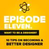 E11: 10 Tips to Become a Better Designer