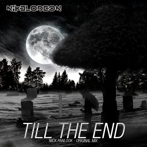 NIKELODEON - Till The End (Original Mix) #7 OUT NOW!