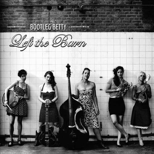Bootleg Betty - Left the Barn (2015)